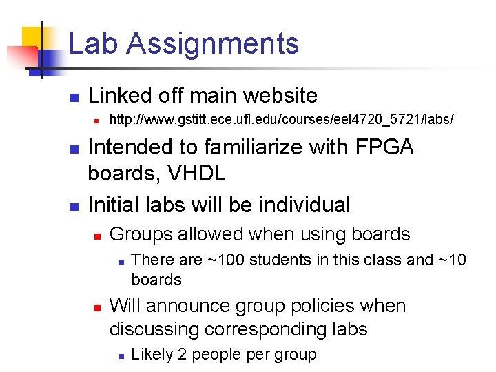Lab Assignments n Linked off main website n n n http: //www. gstitt. ece.