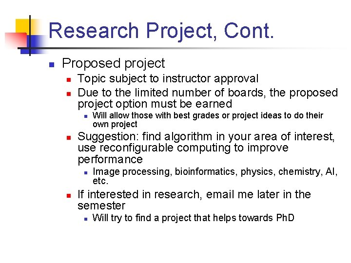 Research Project, Cont. n Proposed project n n Topic subject to instructor approval Due