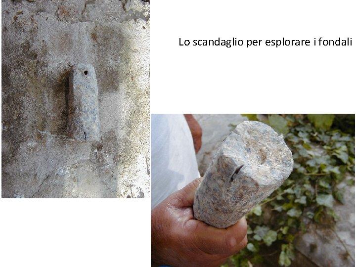 Lo scandaglio per esplorare i fondali