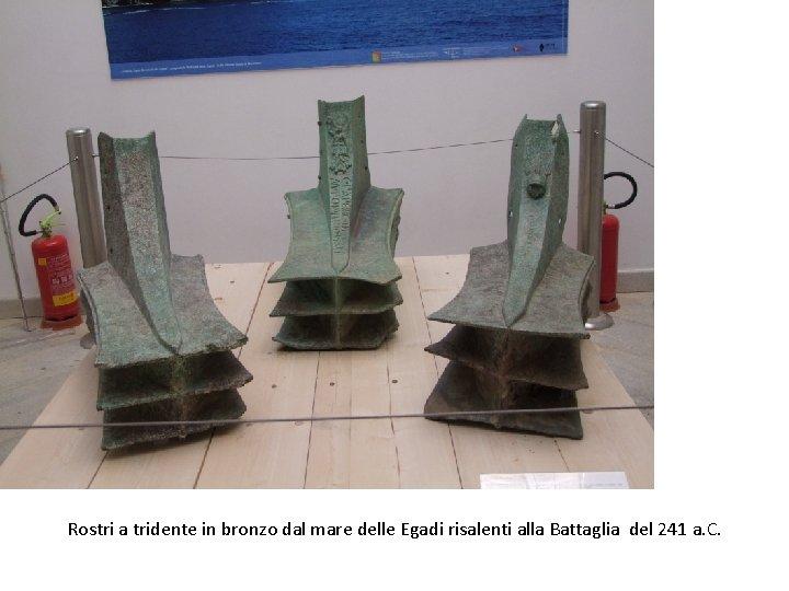 Rostri a tridente in bronzo dal mare delle Egadi risalenti alla Battaglia del 241