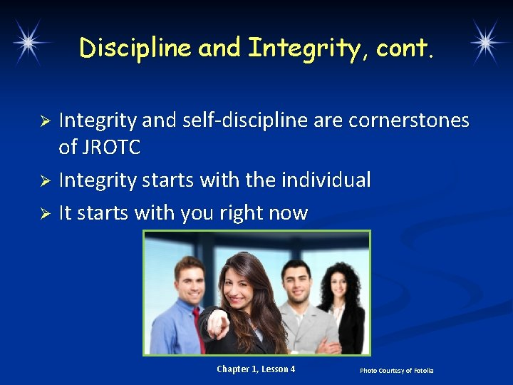 Discipline and Integrity, cont. Integrity and self-discipline are cornerstones of JROTC Ø Integrity starts