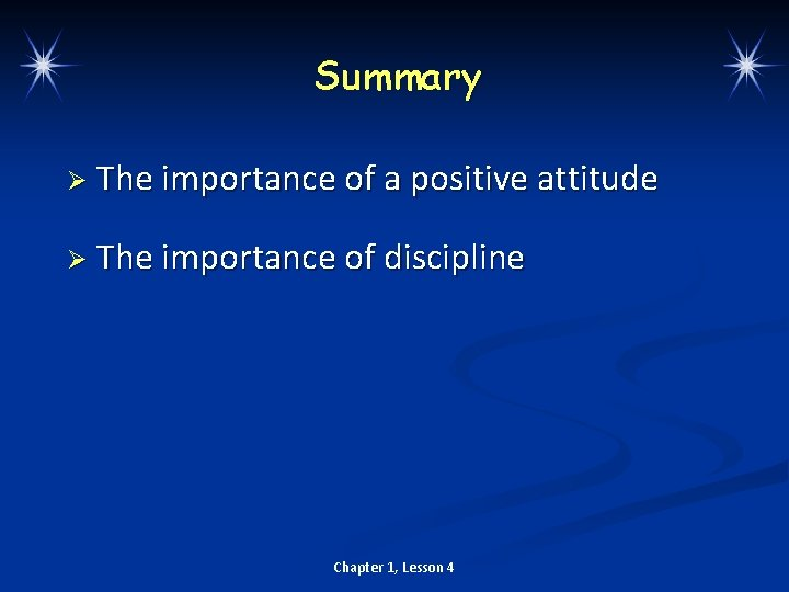 Summary Ø The importance of a positive attitude Ø The importance of discipline Chapter