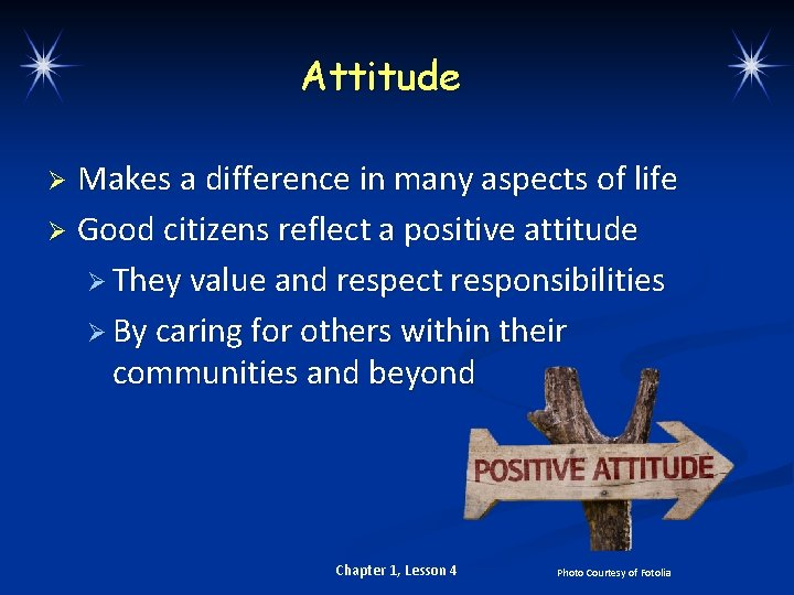 Attitude Makes a difference in many aspects of life Ø Good citizens reflect a