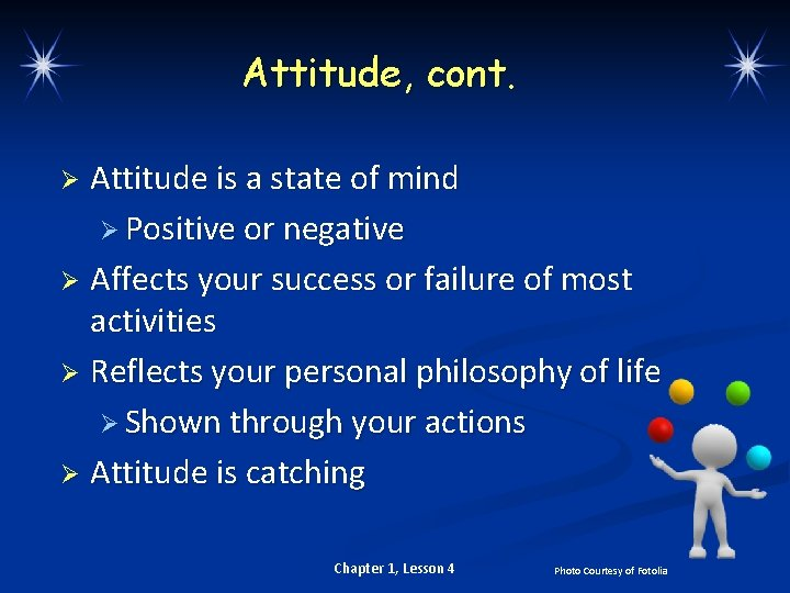 Attitude, cont. Attitude is a state of mind Ø Positive or negative Ø Affects