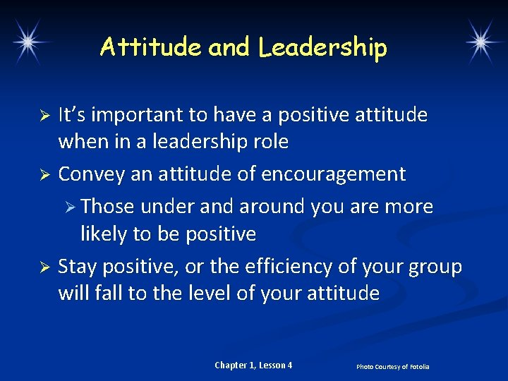 Attitude and Leadership It's important to have a positive attitude when in a leadership