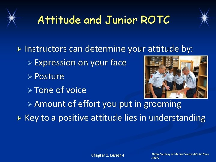 Attitude and Junior ROTC Instructors can determine your attitude by: Ø Expression on your