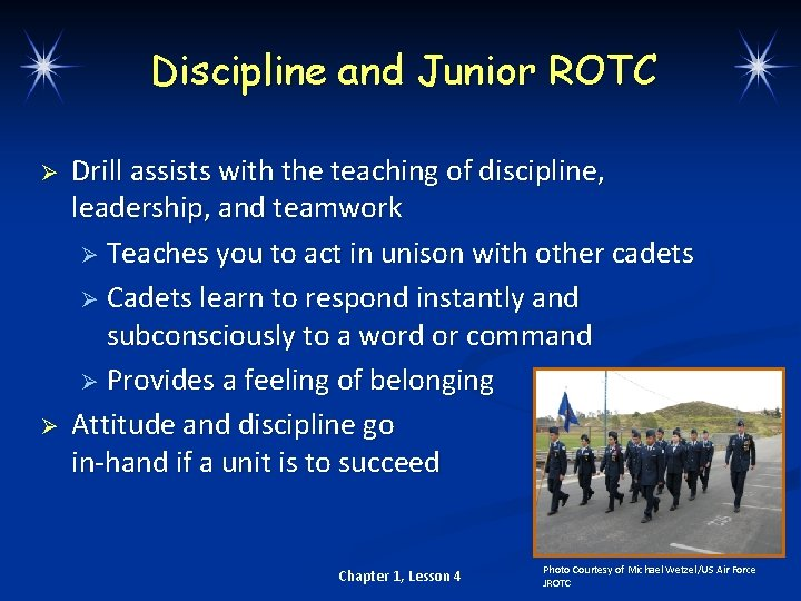 Discipline and Junior ROTC Ø Ø Drill assists with the teaching of discipline, leadership,