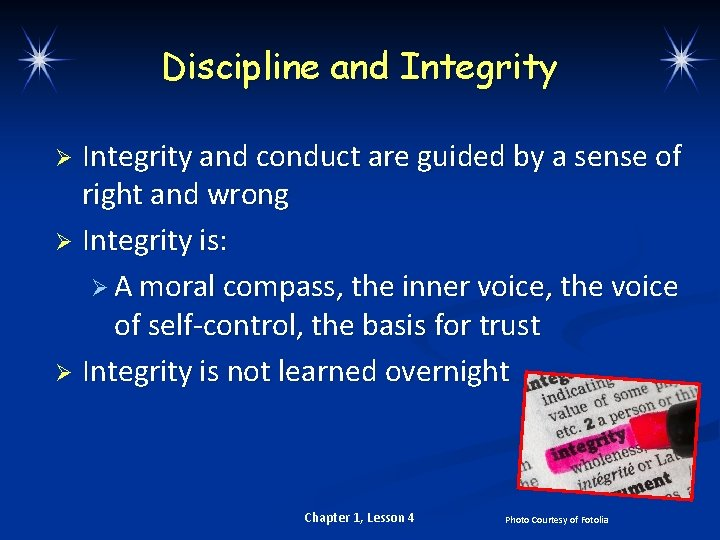 Discipline and Integrity and conduct are guided by a sense of right and wrong