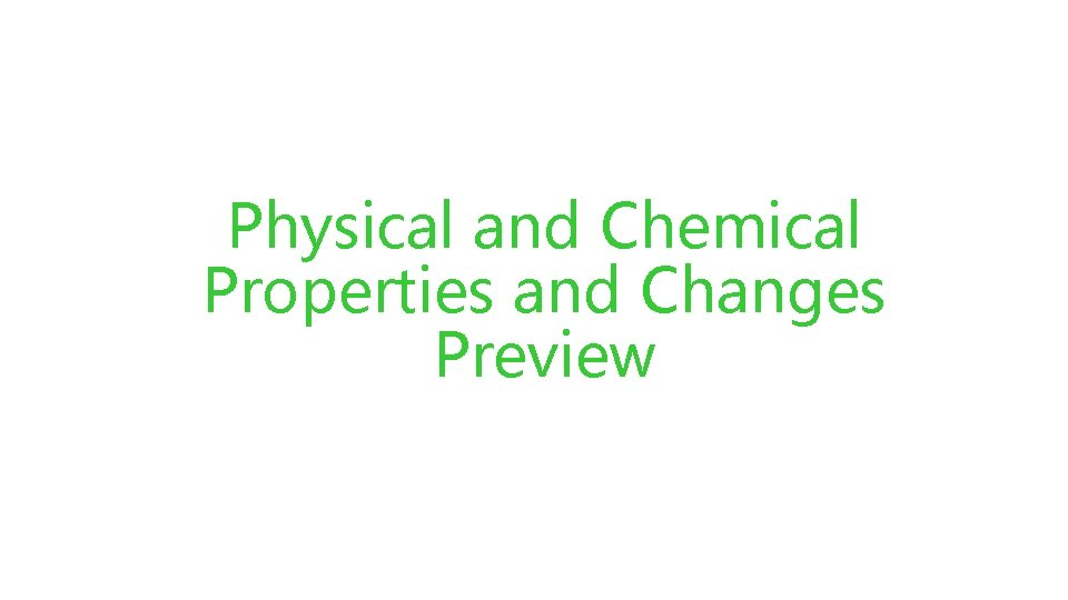 Physical and Chemical Properties and Changes Preview