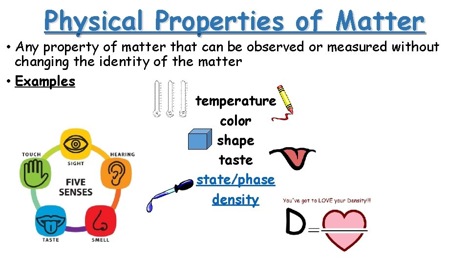 Physical Properties of Matter • Any property of matter that can be observed or