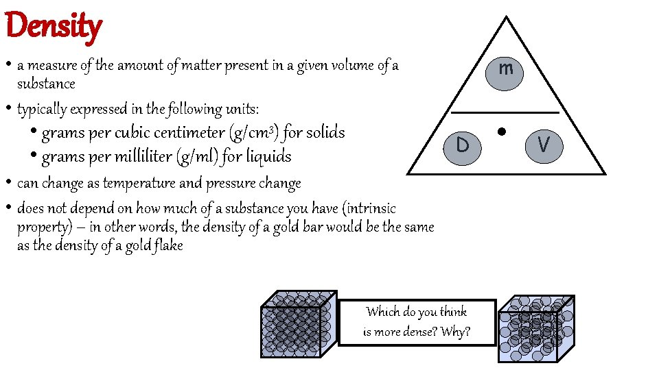 Density m • a measure of the amount of matter present in a given