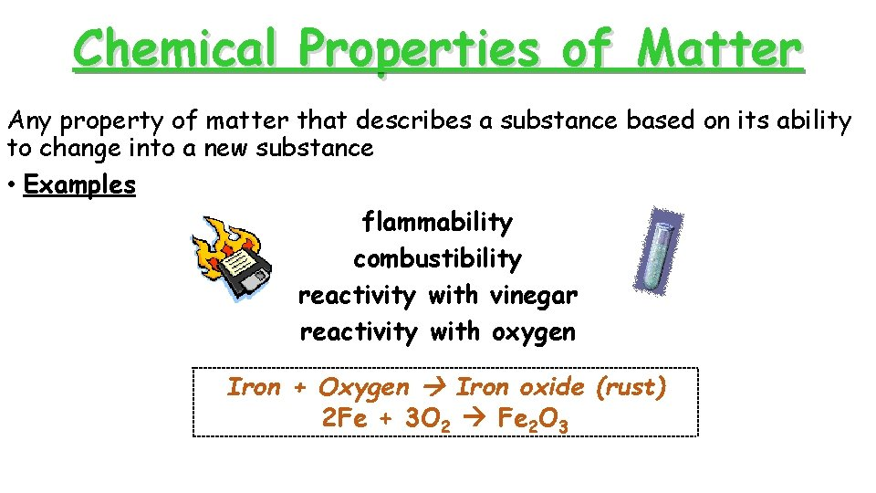 Chemical Properties of Matter Any property of matter that describes a substance based on
