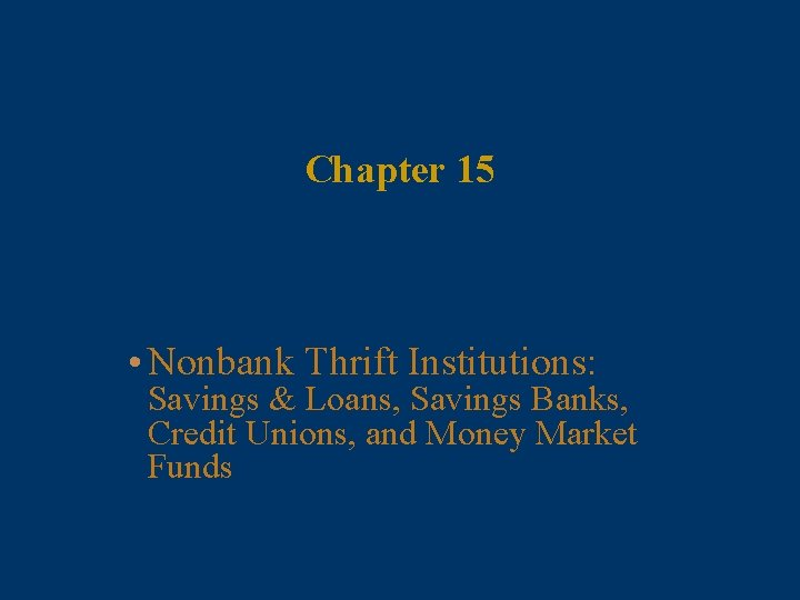 Chapter 15 • Nonbank Thrift Institutions: Savings & Loans, Savings Banks, Credit Unions, and