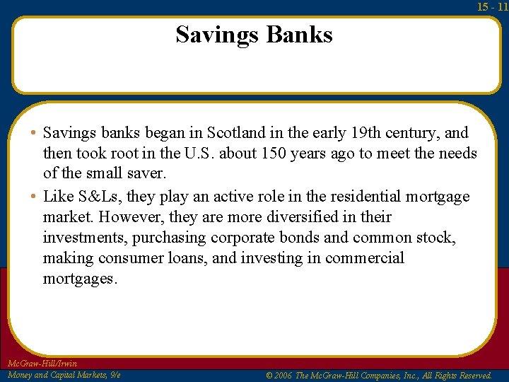 15 - 11 Savings Banks • Savings banks began in Scotland in the early