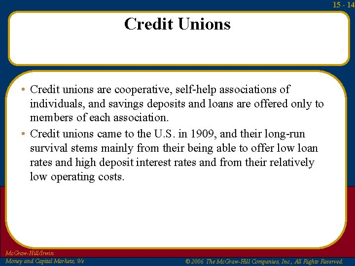 15 - 14 Credit Unions • Credit unions are cooperative, self-help associations of individuals,