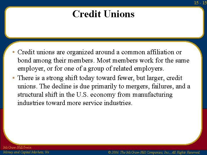 15 - 15 Credit Unions • Credit unions are organized around a common affiliation
