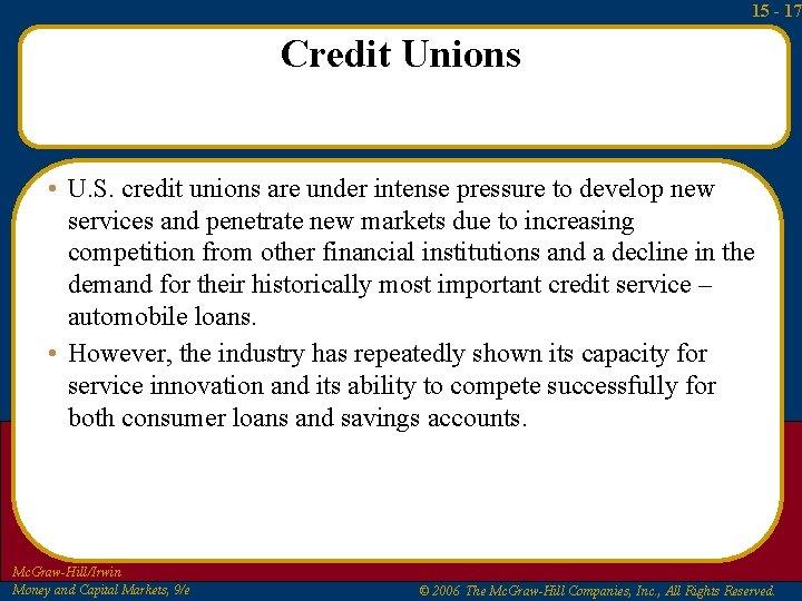 15 - 17 Credit Unions • U. S. credit unions are under intense pressure