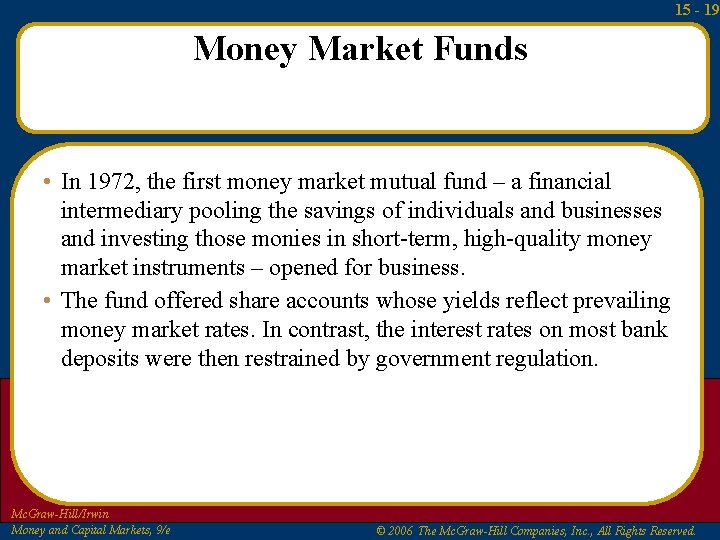 15 - 19 Money Market Funds • In 1972, the first money market mutual