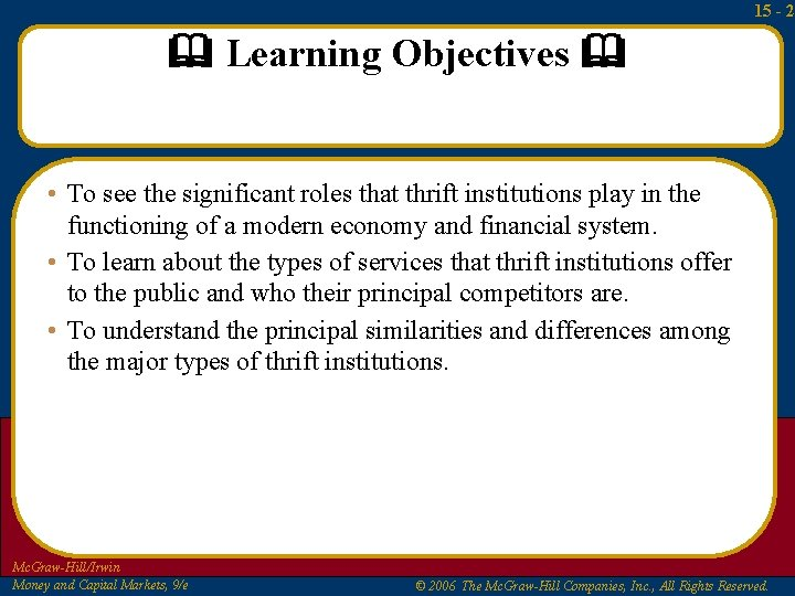 15 - 2 Learning Objectives • To see the significant roles that thrift institutions