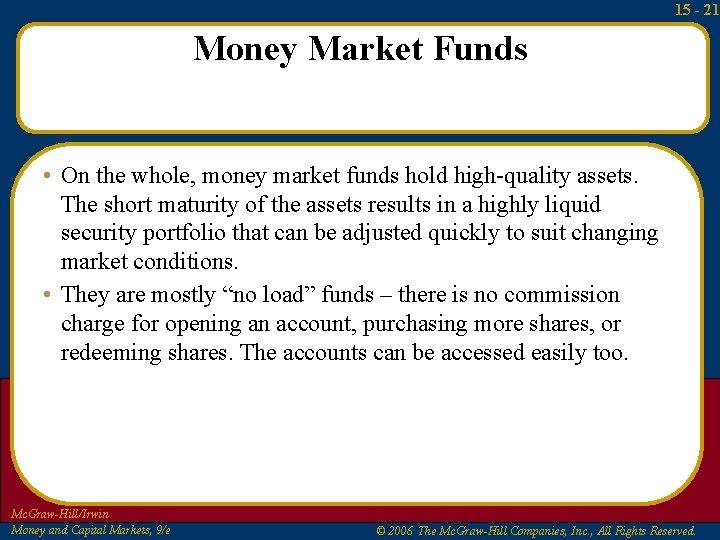 15 - 21 Money Market Funds • On the whole, money market funds hold