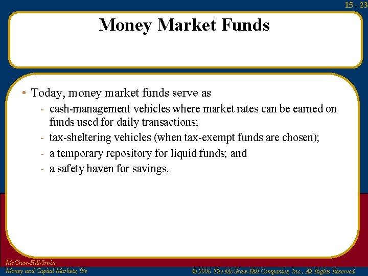 15 - 23 Money Market Funds • Today, money market funds serve as -