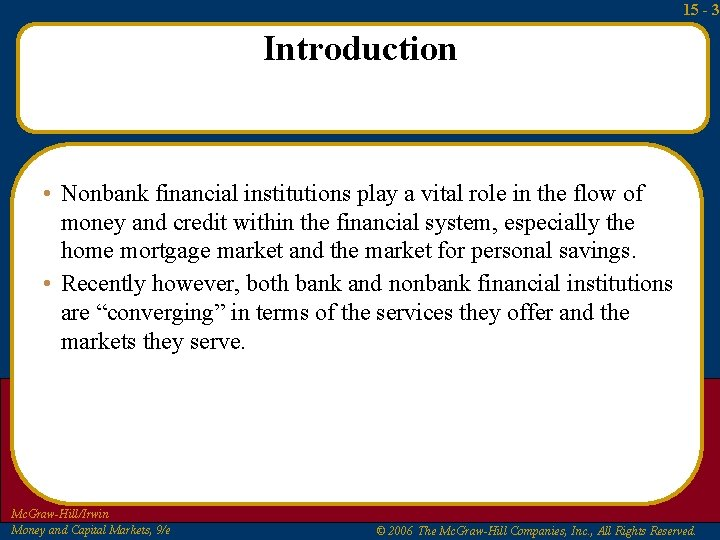 15 - 3 Introduction • Nonbank financial institutions play a vital role in the