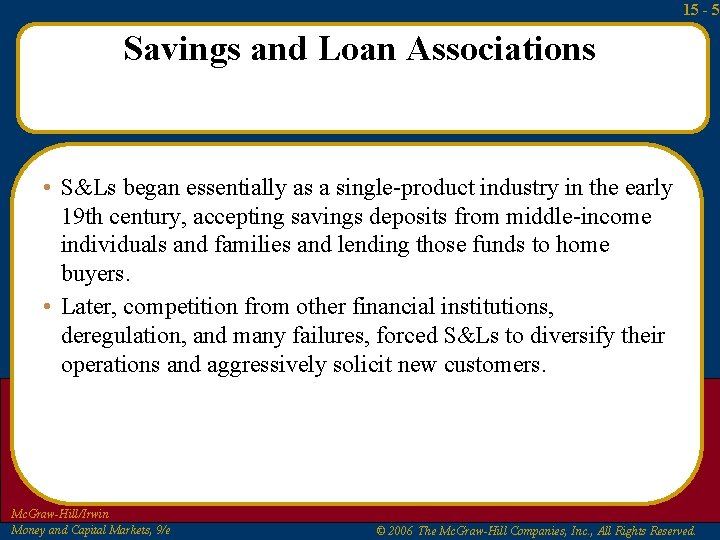 15 - 5 Savings and Loan Associations • S&Ls began essentially as a single-product