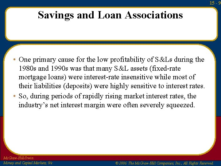 15 - 9 Savings and Loan Associations • One primary cause for the low