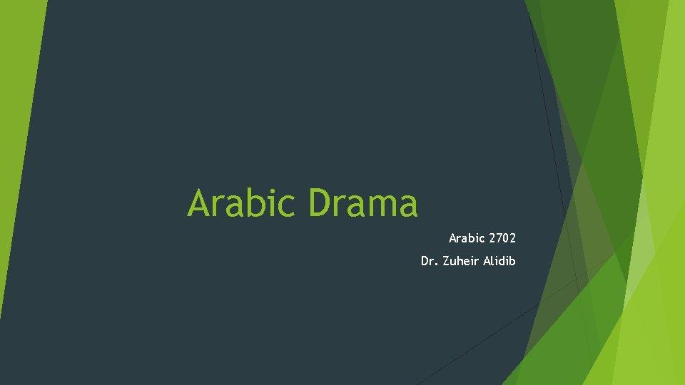 Arabic Drama Arabic 2702 Dr. Zuheir Alidib