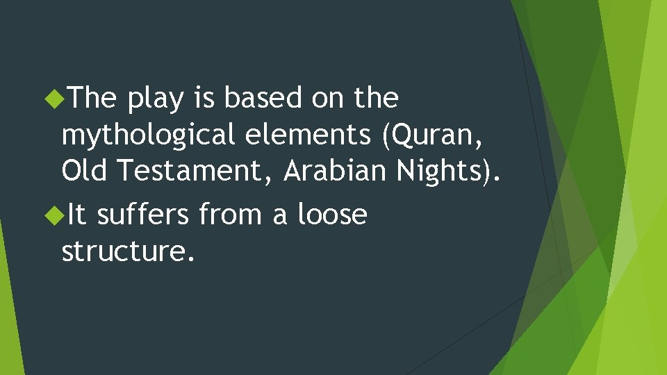 The play is based on the mythological elements (Quran, Old Testament, Arabian Nights).