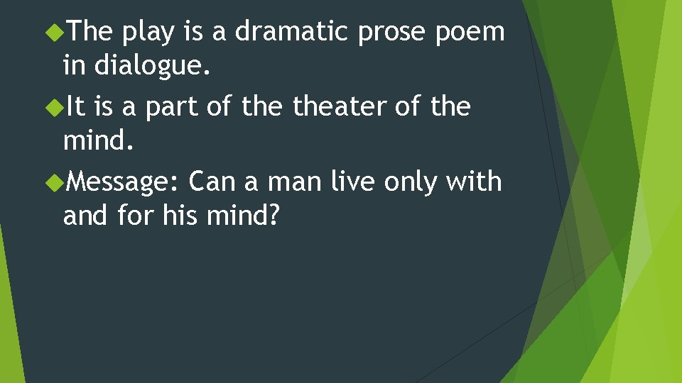 The play is a dramatic prose poem in dialogue. It is a part