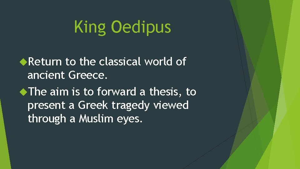 King Oedipus Return to the classical world of ancient Greece. The aim is to