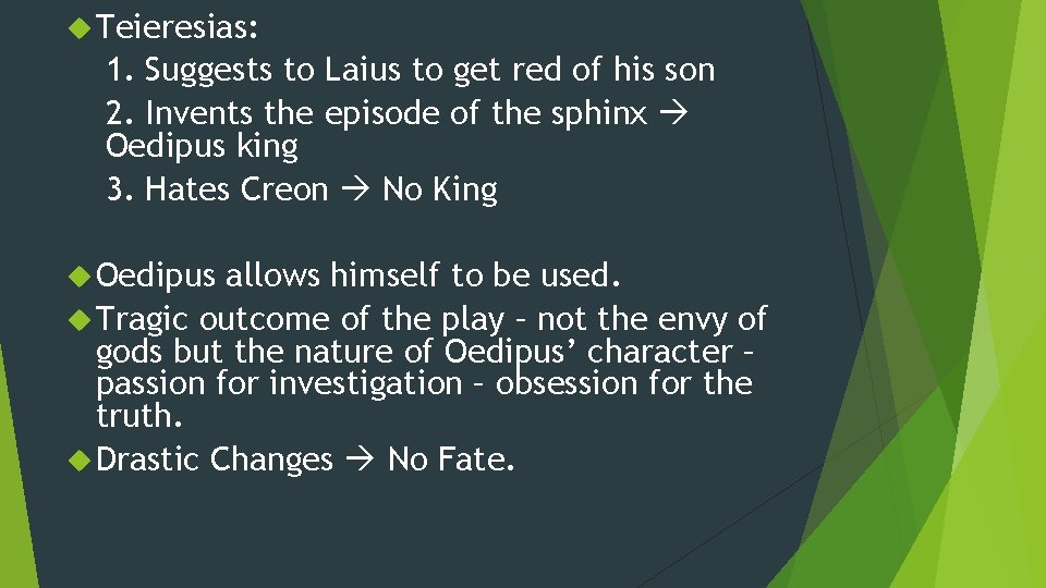 Teieresias: 1. Suggests to Laius to get red of his son 2. Invents
