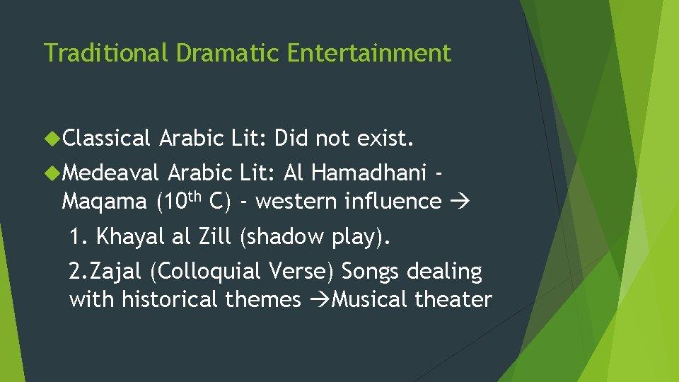 Traditional Dramatic Entertainment Classical Arabic Lit: Did not exist. Medeaval Arabic Lit: Al Hamadhani