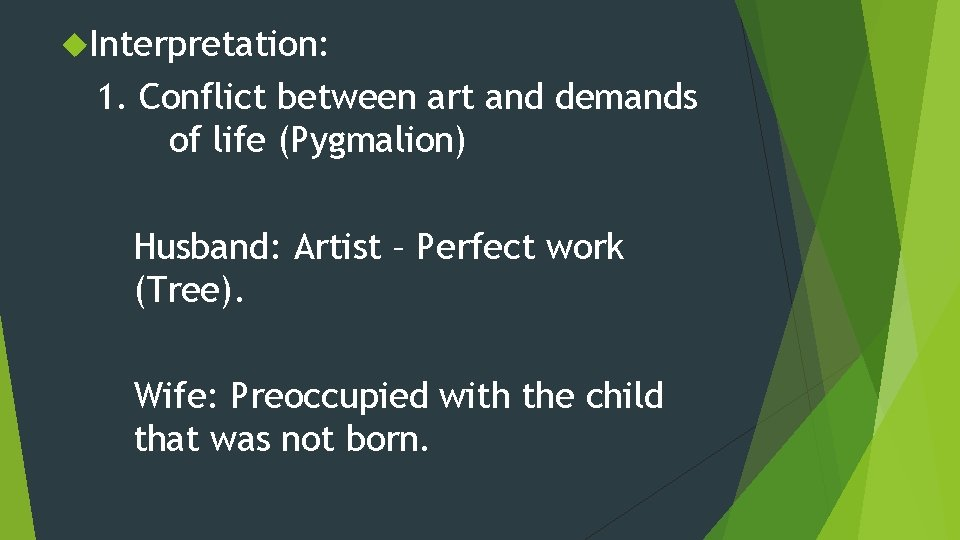 Interpretation: 1. Conflict between art and demands of life (Pygmalion) Husband: Artist –