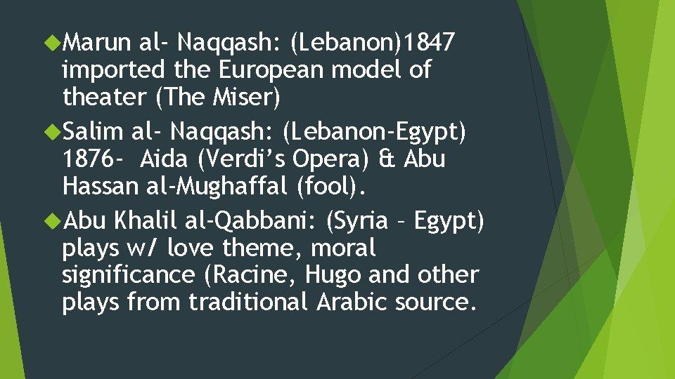 Marun al- Naqqash: (Lebanon)1847 imported the European model of theater (The Miser) Salim