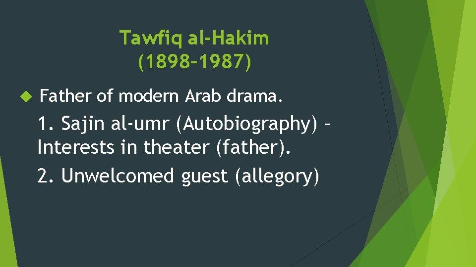 Tawfiq al-Hakim (1898– 1987) Father of modern Arab drama. 1. Sajin al-umr (Autobiography) –