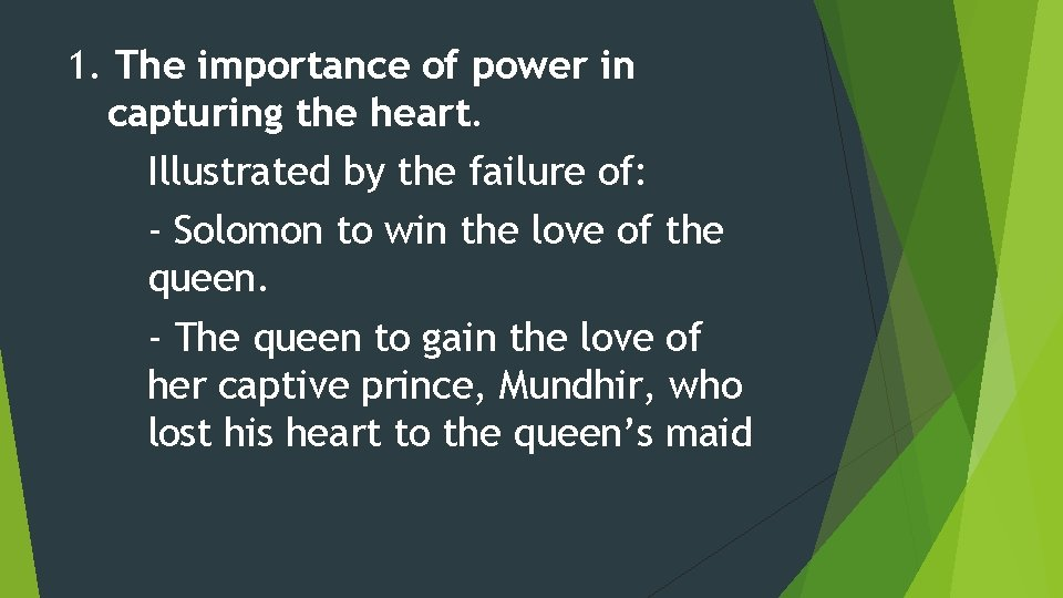 1. The importance of power in capturing the heart. Illustrated by the failure of:
