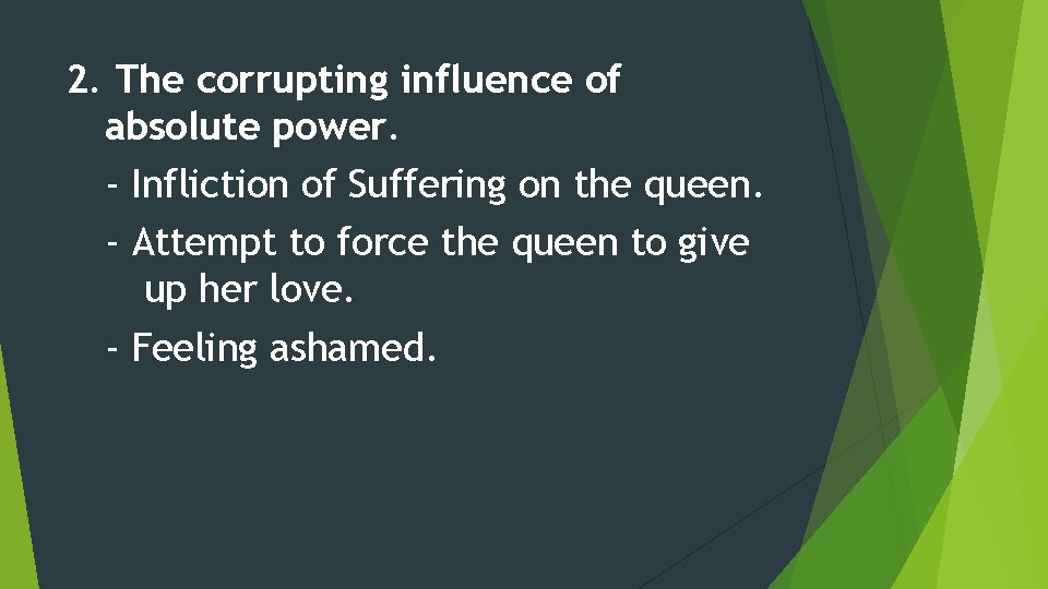 2. The corrupting influence of absolute power. - Infliction of Suffering on the queen.