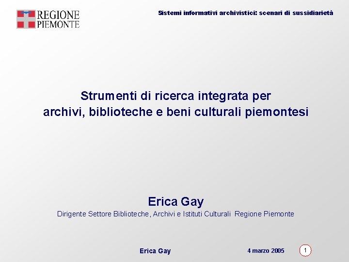 Sistemi informativi archivistici: scenari di sussidiarietà Strumenti di ricerca integrata per archivi, biblioteche e