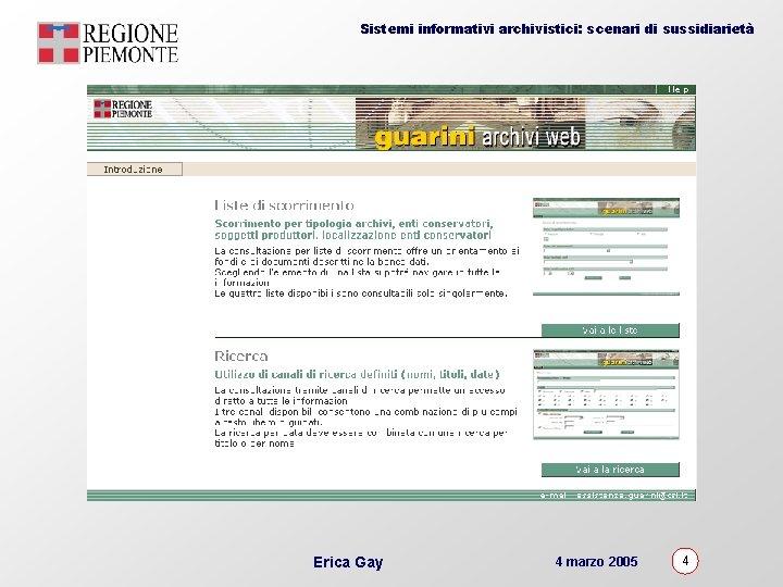 Sistemi informativi archivistici: scenari di sussidiarietà Erica Gay 4 marzo 2005 4