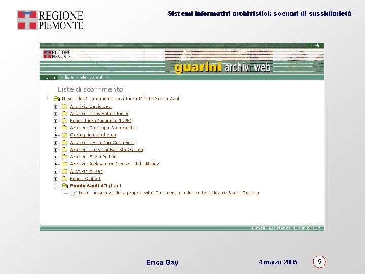 Sistemi informativi archivistici: scenari di sussidiarietà Erica Gay 4 marzo 2005 5