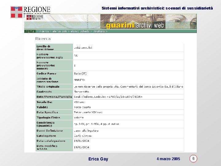 Sistemi informativi archivistici: scenari di sussidiarietà Erica Gay 4 marzo 2005 6