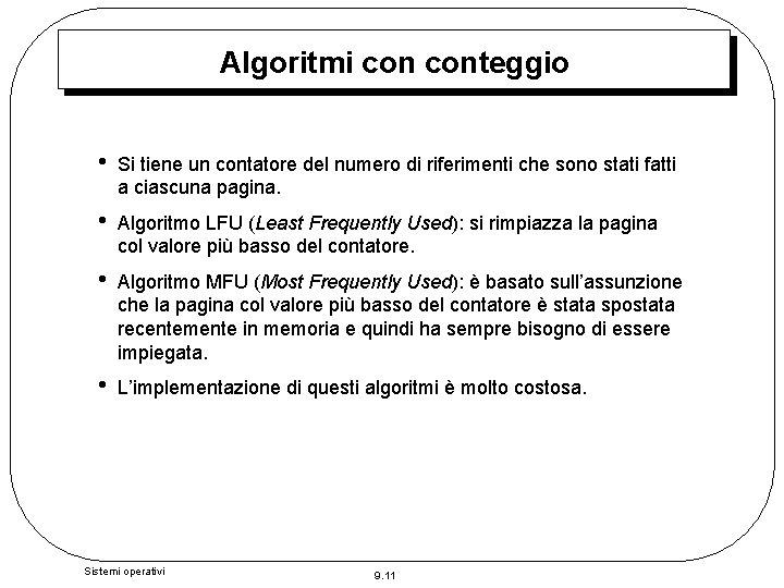 Algoritmi conteggio • Si tiene un contatore del numero di riferimenti che sono stati