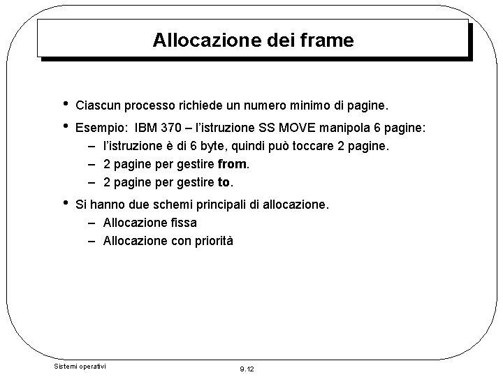 Allocazione dei frame • • Ciascun processo richiede un numero minimo di pagine. •