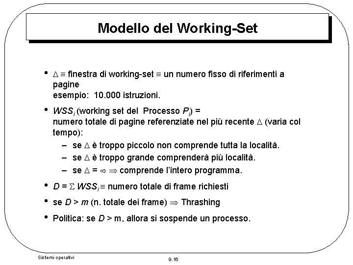Modello del Working-Set • finestra di working-set un numero fisso di riferimenti a pagine