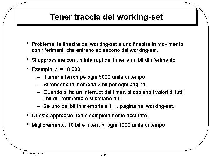 Tener traccia del working-set • Problema: la finestra del working-set è una finestra in