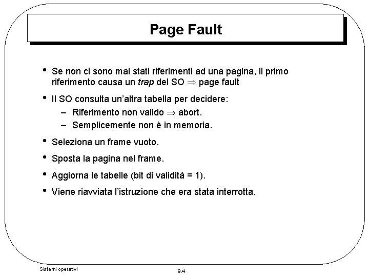 Page Fault • Se non ci sono mai stati riferimenti ad una pagina, il