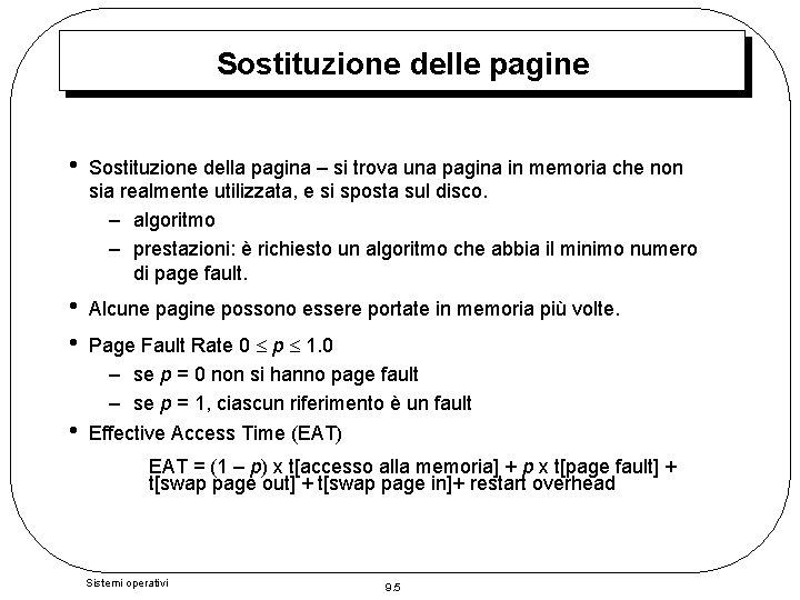Sostituzione delle pagine • Sostituzione della pagina – si trova una pagina in memoria