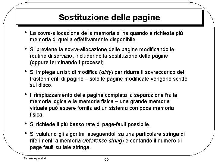 Sostituzione delle pagine • La sovra-allocazione della memoria si ha quando è richiesta più